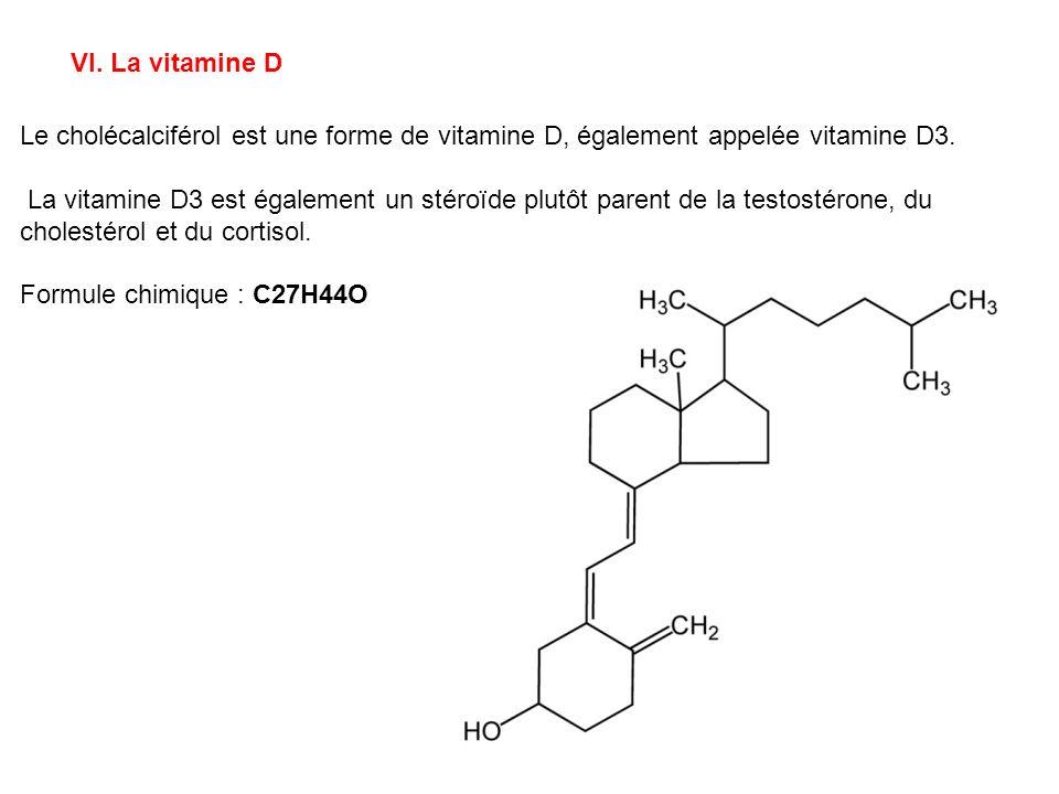 VI. La vitamine D Le cholécalciférol est une forme de vitamine D, également appelée vitamine D3. La vitamine D3 est également un stéroïde plutôt paren
