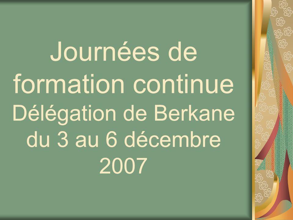 Journées de formation continue Délégation de Berkane du 3 au 6 décembre 2007