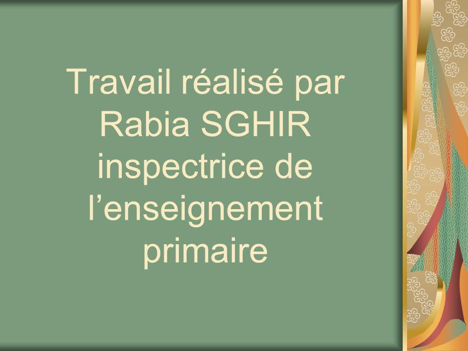 Travail réalisé par Rabia SGHIR inspectrice de lenseignement primaire