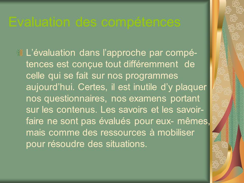 Evaluation des compétences Lévaluation dans lapproche par compé- tences est conçue tout différemment de celle qui se fait sur nos programmes aujourdhu