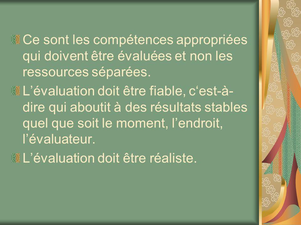 Ce sont les compétences appropriées qui doivent être évaluées et non les ressources séparées. Lévaluation doit être fiable, cest-à- dire qui aboutit à