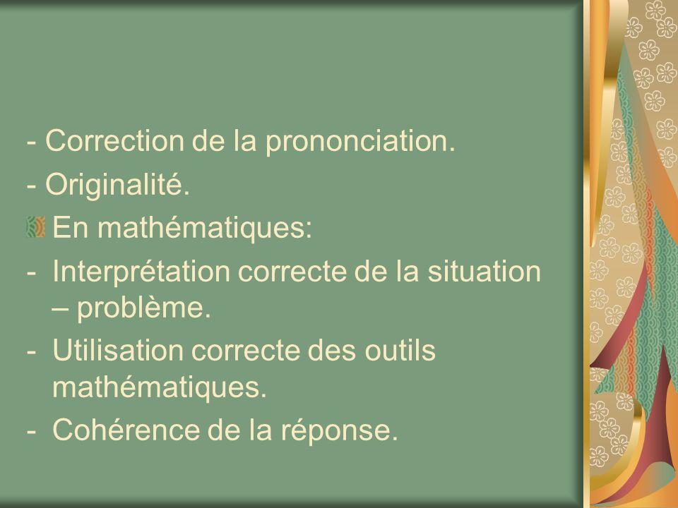 - Correction de la prononciation. - Originalité. En mathématiques: -Interprétation correcte de la situation – problème. -Utilisation correcte des outi