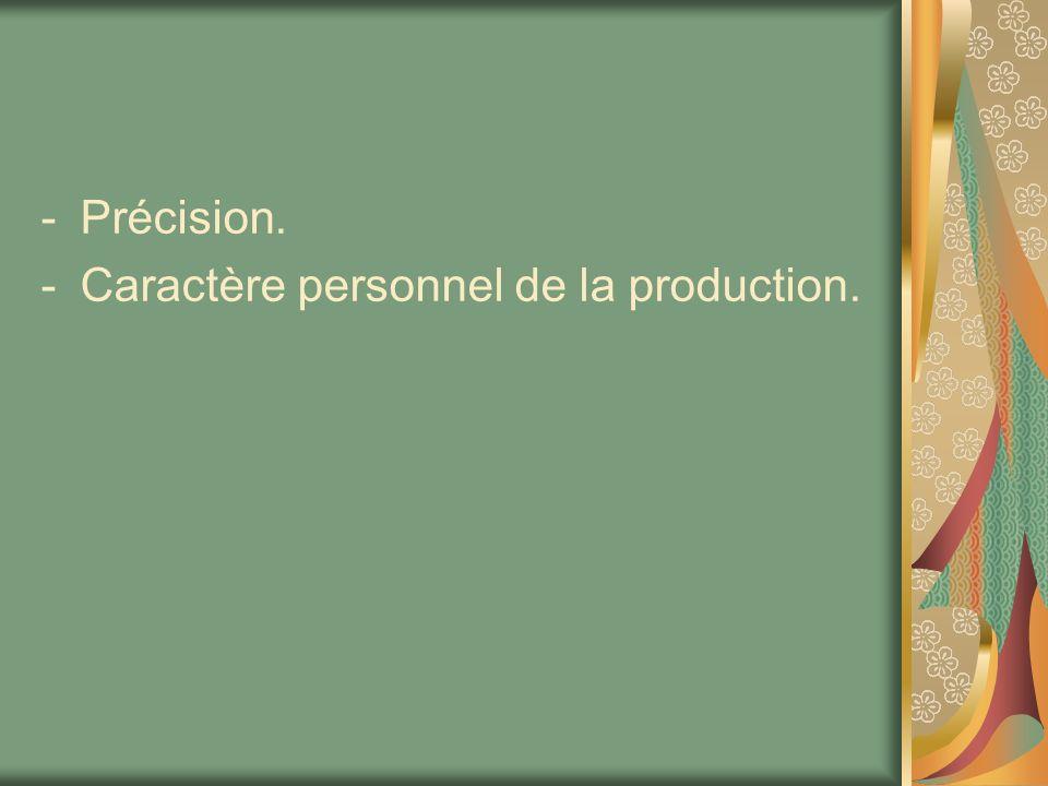 -Précision. -Caractère personnel de la production.