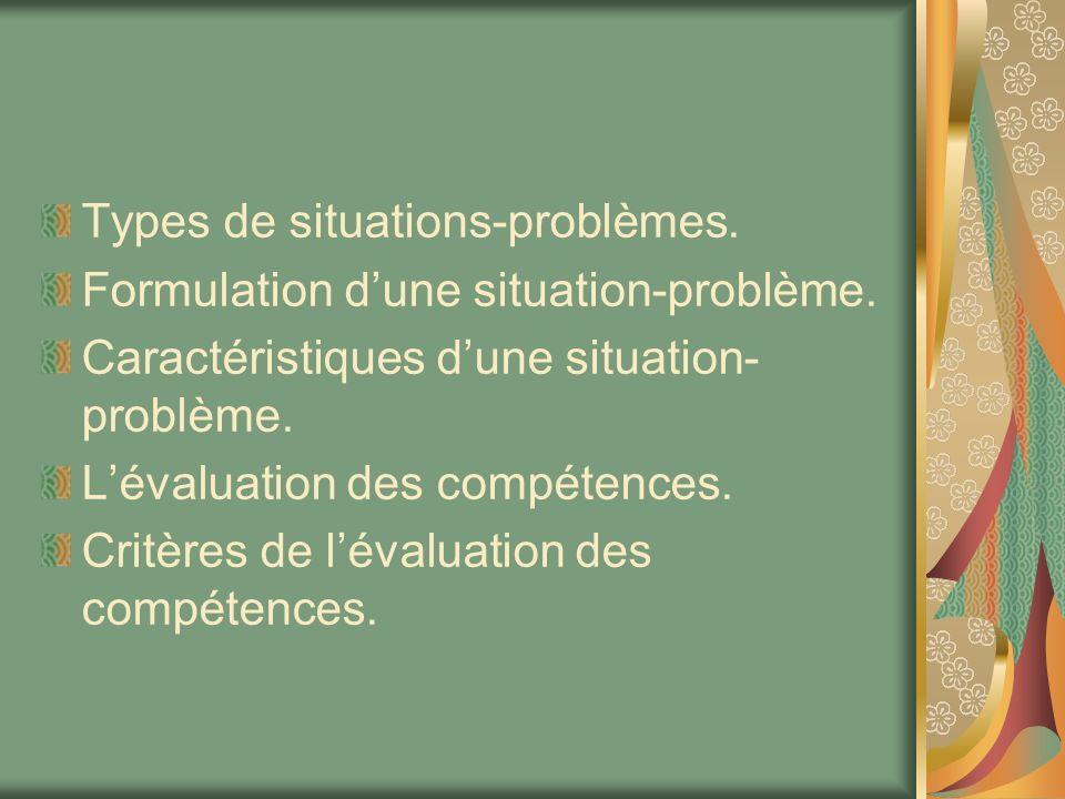 Types de situations-problèmes. Formulation dune situation-problème. Caractéristiques dune situation- problème. Lévaluation des compétences. Critères d