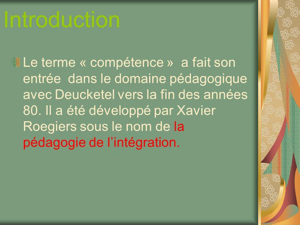 Introduction Le terme « compétence » a fait son entrée dans le domaine pédagogique avec Deucketel vers la fin des années 80. Il a été développé par Xa