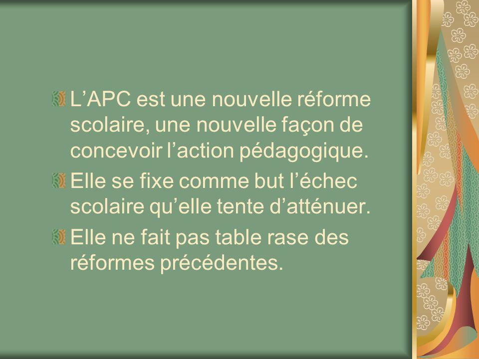 LAPC est une nouvelle réforme scolaire, une nouvelle façon de concevoir laction pédagogique. Elle se fixe comme but léchec scolaire quelle tente datté