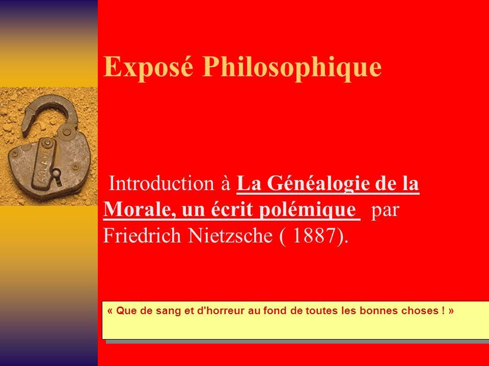 Exposé Philosophique Introduction à La Généalogie de la Morale, un écrit polémique par Friedrich Nietzsche ( 1887). « Que de sang et d'horreur au fond