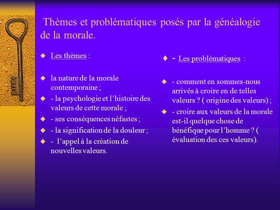 Thèmes et problématiques posés par la généalogie de la morale. Les thèmes : la nature de la morale contemporaine ; - la psychologie et lhistoire des v