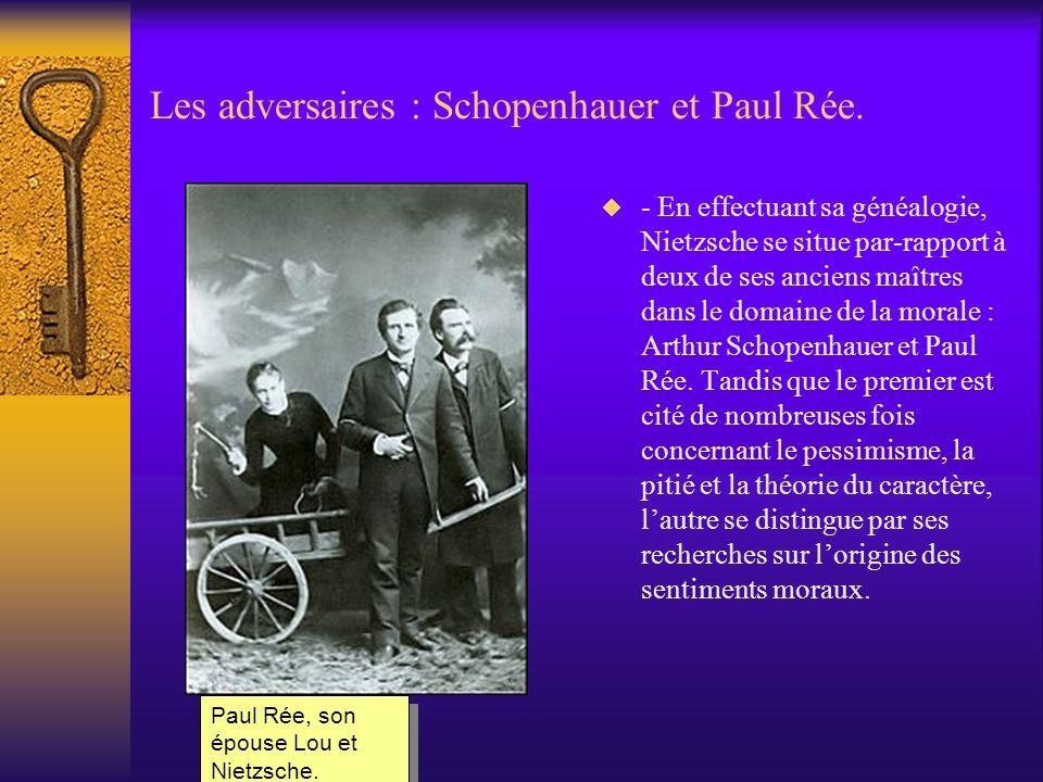 Les adversaires : Schopenhauer et Paul Rée. - En effectuant sa généalogie, Nietzsche se situe par-rapport à deux de ses anciens maîtres dans le domain