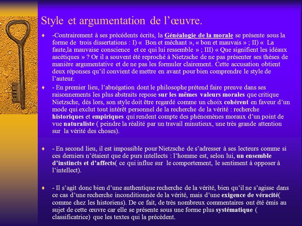 Style et argumentation de lœuvre. -Contrairement à ses précédents écrits, la Généalogie de la morale se présente sous la forme de trois dissertations