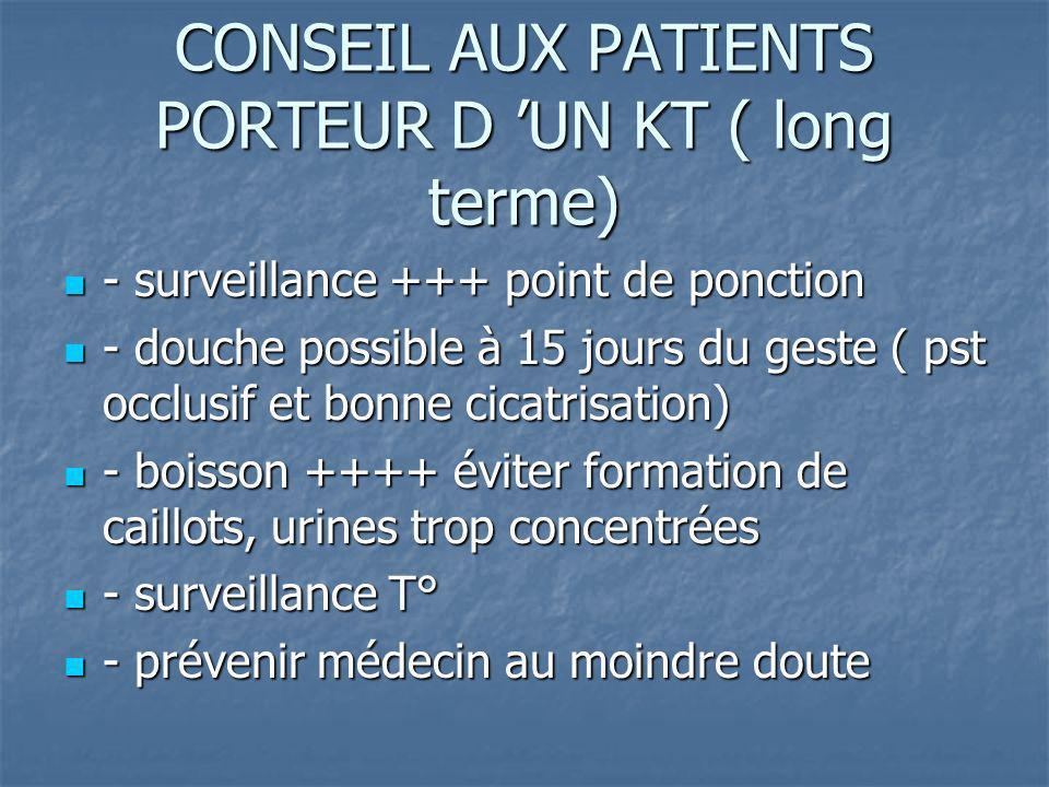 CONSEIL AUX PATIENTS PORTEUR D UN KT ( long terme) - surveillance +++ point de ponction - surveillance +++ point de ponction - douche possible à 15 jo