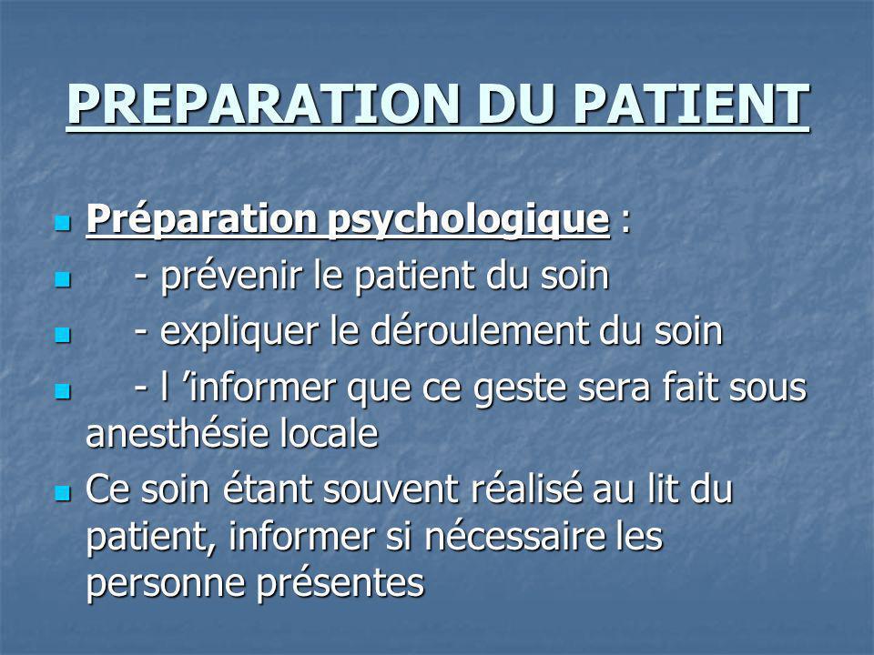 PREPARATION DU PATIENT Préparation psychologique : Préparation psychologique : - prévenir le patient du soin - prévenir le patient du soin - expliquer
