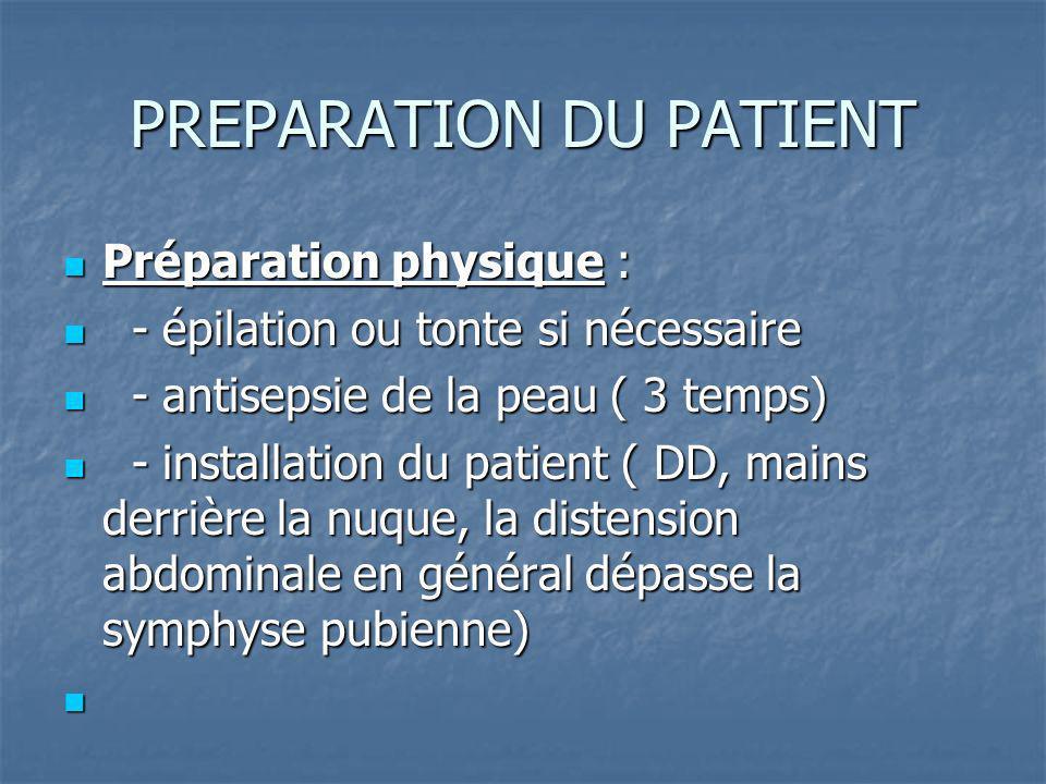 PREPARATION DU PATIENT Préparation physique : Préparation physique : - épilation ou tonte si nécessaire - épilation ou tonte si nécessaire - antisepsi