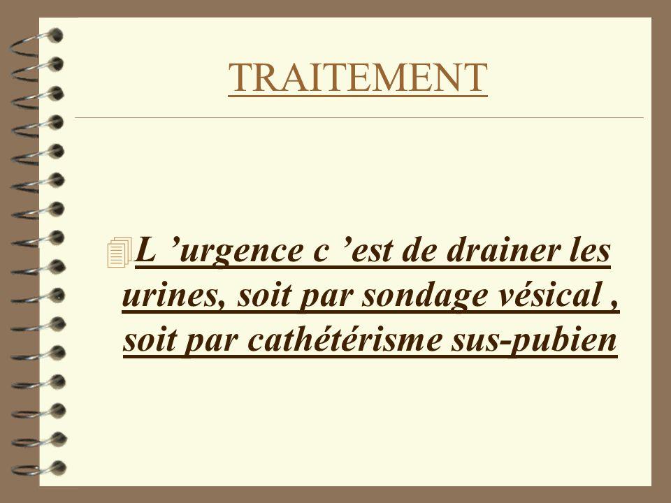 TRAITEMENT 4 L urgence c est de drainer les urines, soit par sondage vésical, soit par cathétérisme sus-pubien