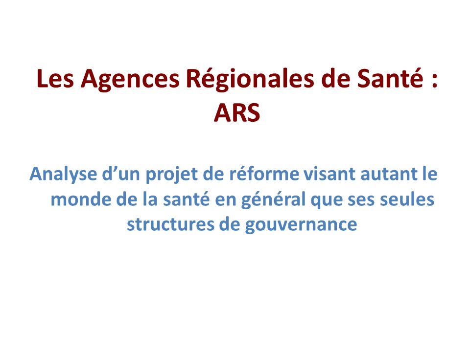 Les Agences Régionales de Santé : ARS Analyse dun projet de réforme visant autant le monde de la santé en général que ses seules structures de gouvernance