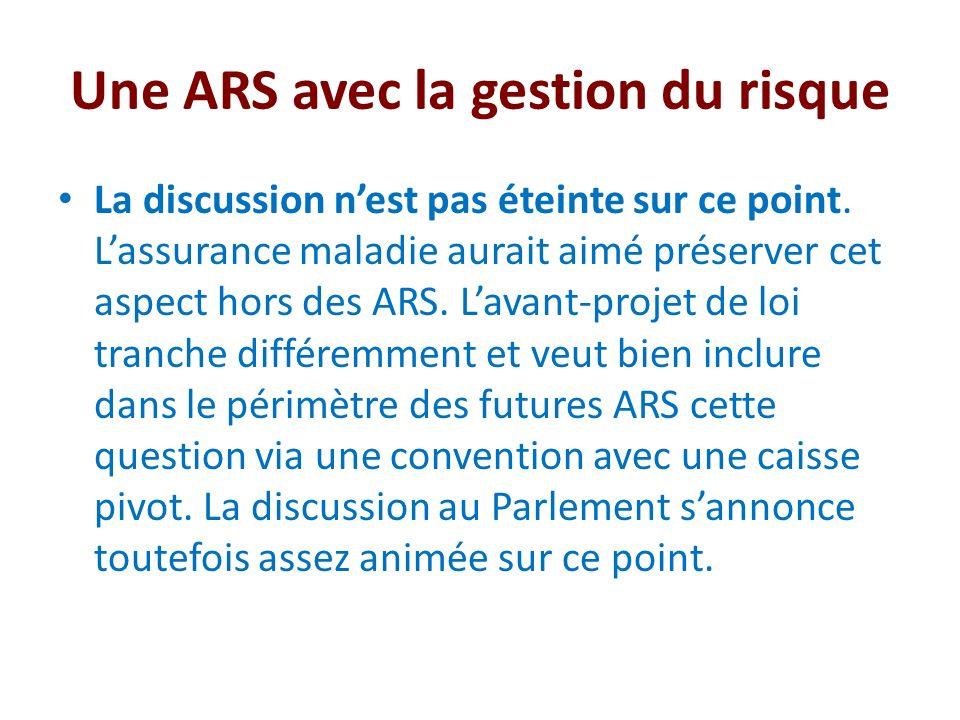 Une ARS avec la gestion du risque La discussion nest pas éteinte sur ce point.
