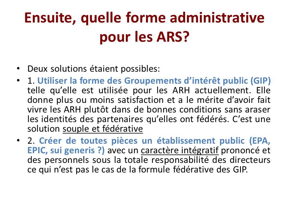 Ensuite, quelle forme administrative pour les ARS.