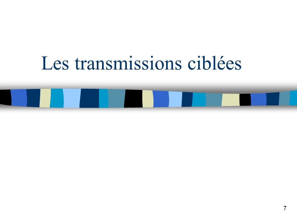 Les transmissions ciblées 7