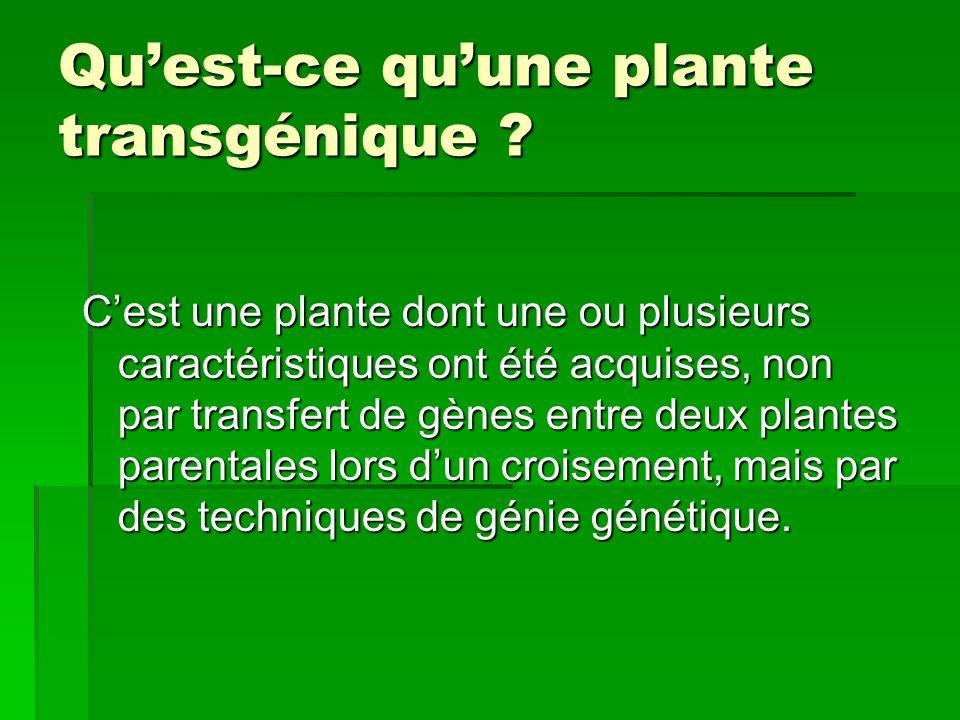 Quest-ce quune plante transgénique ? Cest une plante dont une ou plusieurs caractéristiques ont été acquises, non par transfert de gènes entre deux pl