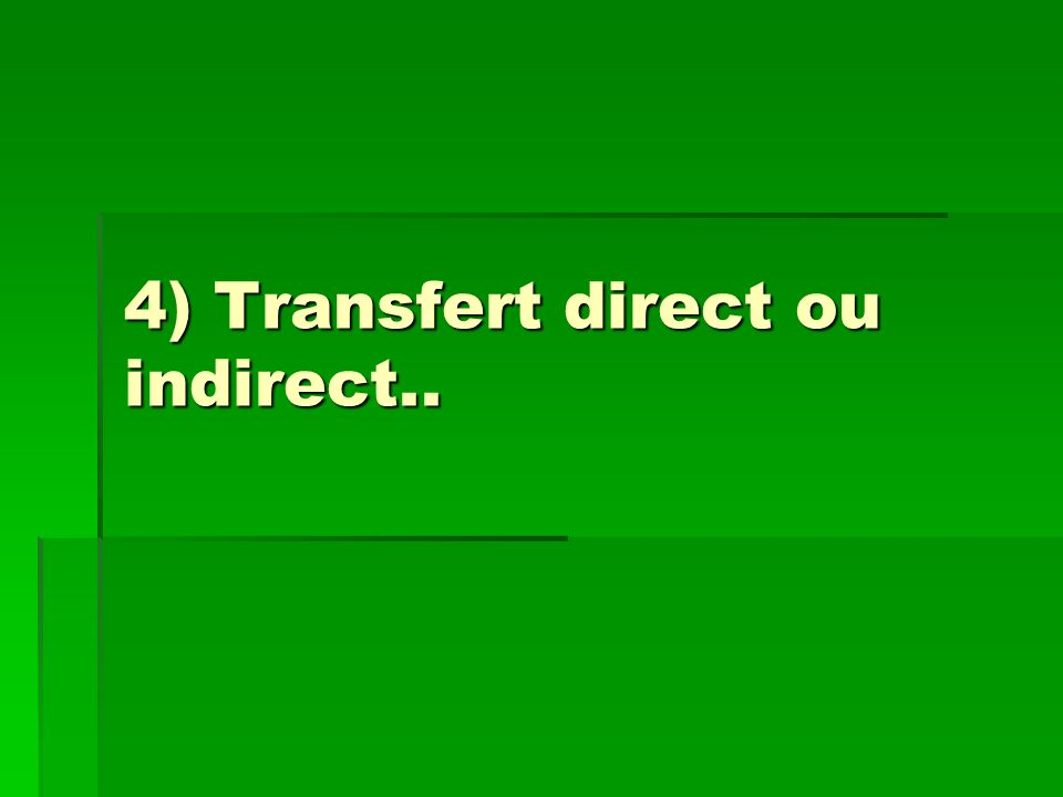 4) Transfert direct ou indirect..
