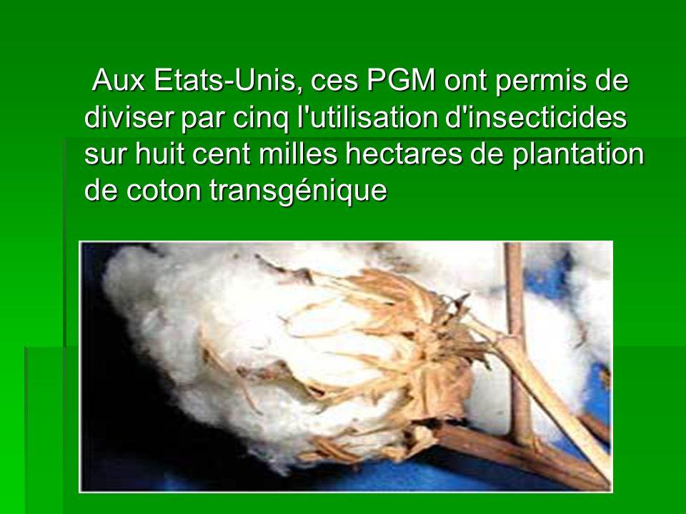 Aux Etats-Unis, ces PGM ont permis de diviser par cinq l'utilisation d'insecticides sur huit cent milles hectares de plantation de coton transgénique