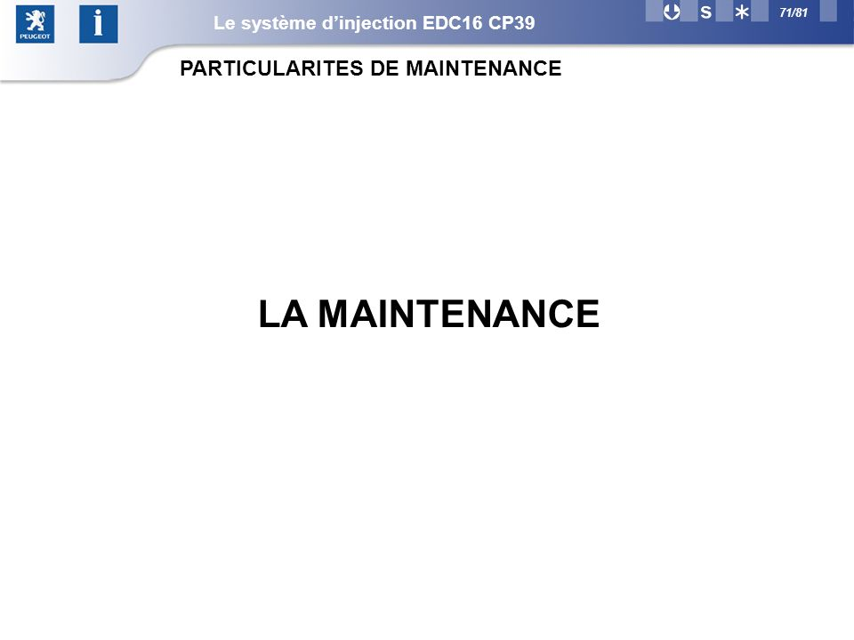71/81 LA MAINTENANCE PARTICULARITES DE MAINTENANCE Le système dinjection EDC16 CP39