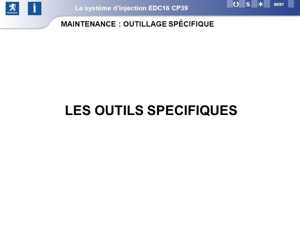 80/81 LES OUTILS SPECIFIQUES MAINTENANCE : OUTILLAGE SPÉCIFIQUE Le système dinjection EDC16 CP39