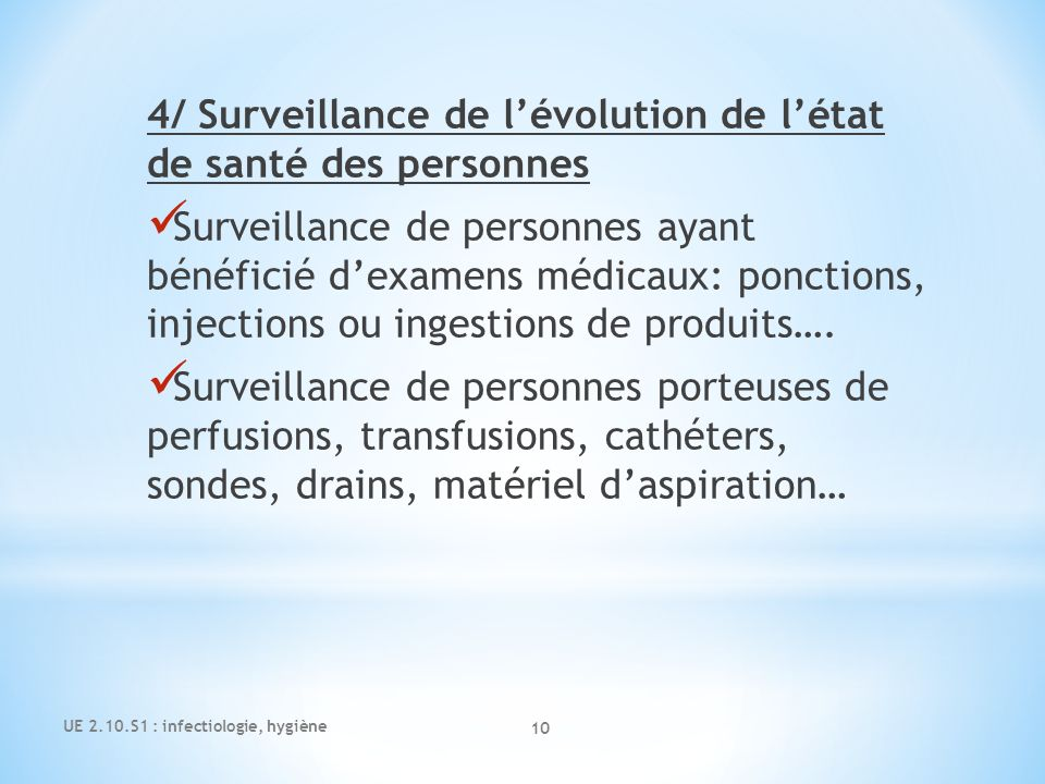 UE 2.10.S1 : infectiologie, hygiène 10 4/ Surveillance de lévolution de létat de santé des personnes Surveillance de personnes ayant bénéficié dexamen