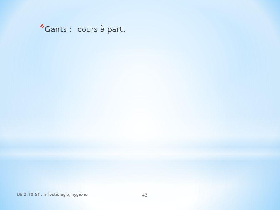 UE 2.10.S1 : infectiologie, hygiène 42 * Gants : cours à part.