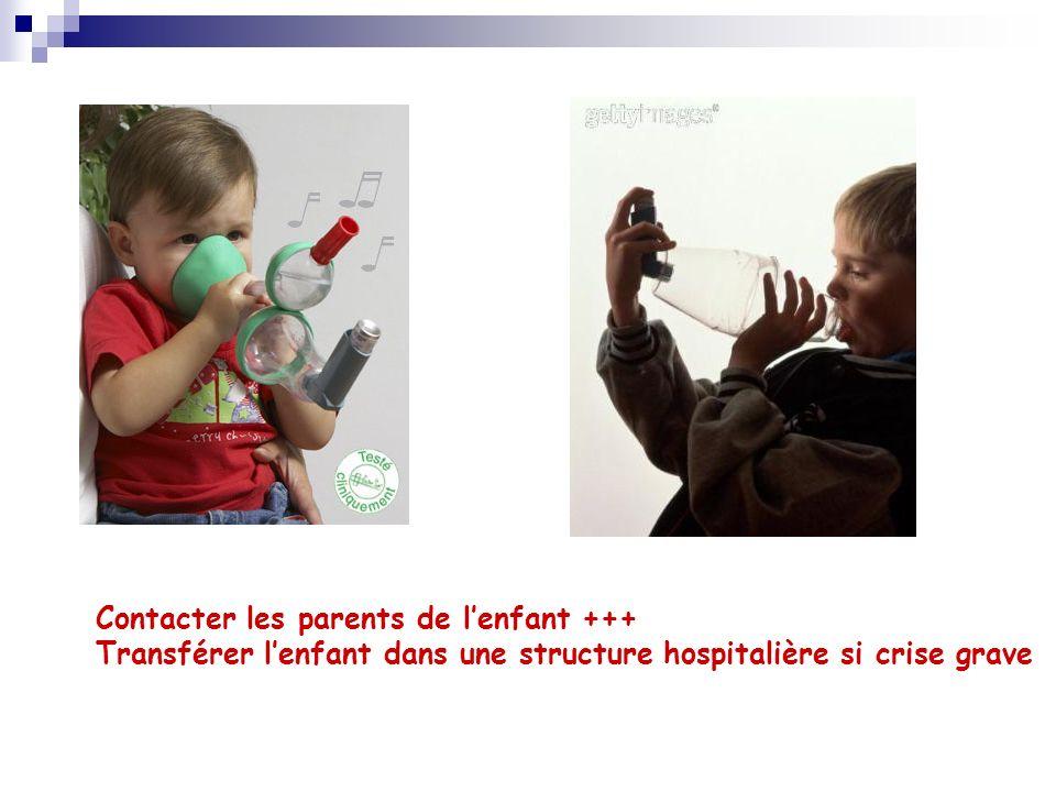 Contacter les parents de lenfant +++ Transférer lenfant dans une structure hospitalière si crise grave