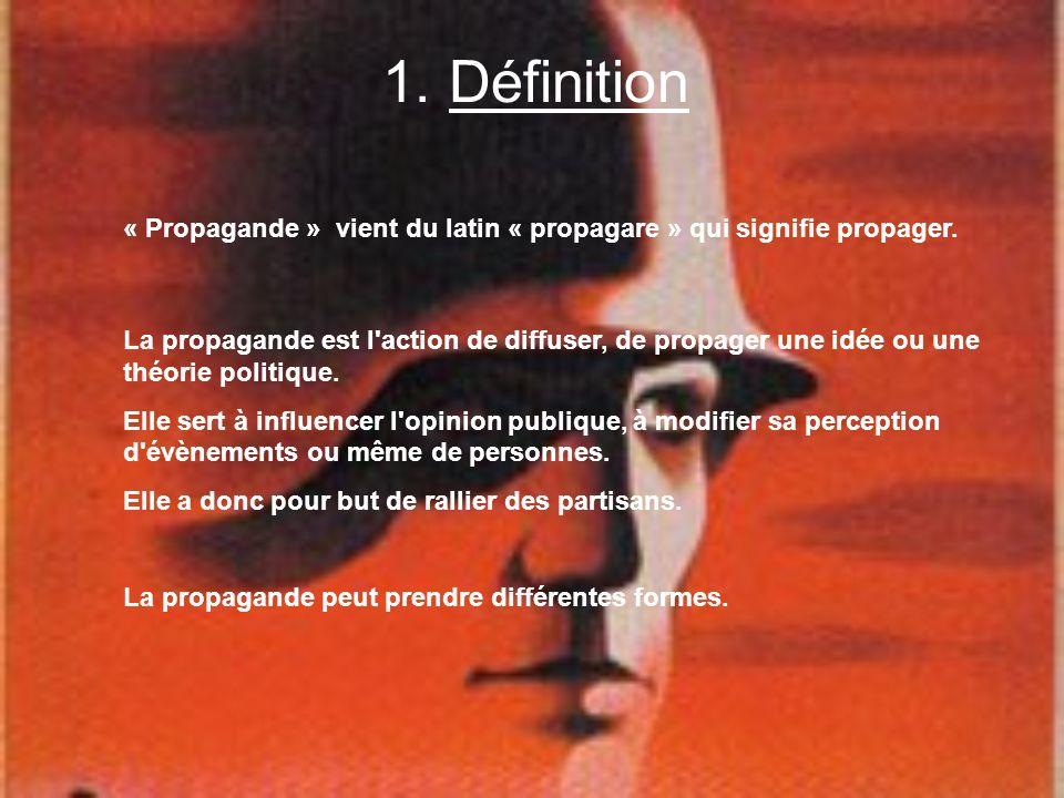 1. Définition « Propagande » vient du latin « propagare » qui signifie propager. La propagande est l'action de diffuser, de propager une idée ou une t
