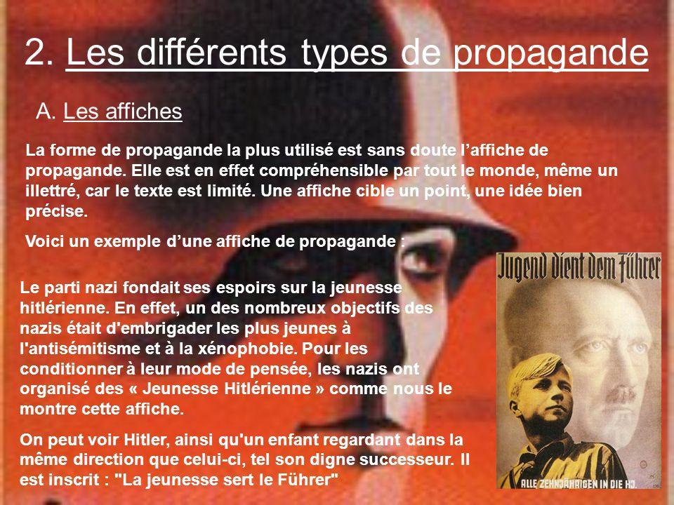 2. Les différents types de propagande A. Les affiches La forme de propagande la plus utilisé est sans doute laffiche de propagande. Elle est en effet