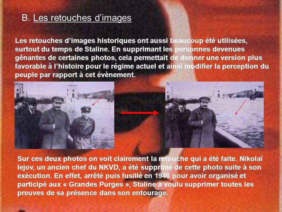 B. Les retouches dimages Les retouches dimages historiques ont aussi beaucoup été utilisées, surtout du temps de Staline. En supprimant les personnes