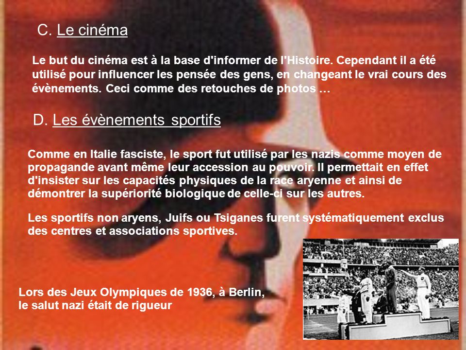 C. Le cinéma Le but du cinéma est à la base d'informer de l'Histoire. Cependant il a été utilisé pour influencer les pensée des gens, en changeant le