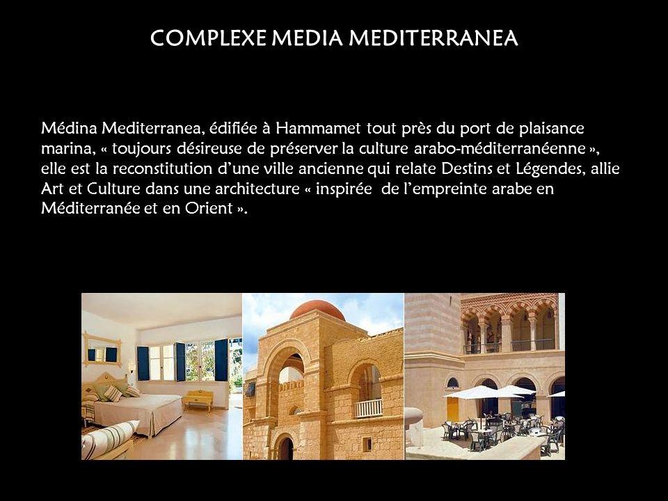 COMPLEXE MEDIA MEDITERRANEA Médina Mediterranea, édifiée à Hammamet tout près du port de plaisance marina, « toujours désireuse de préserver la cultur