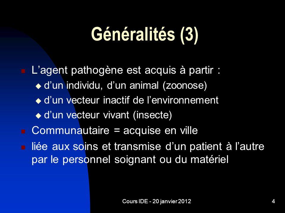 Cours IDE - 20 janvier 20124 Généralités (3) Lagent pathogène est acquis à partir : dun individu, dun animal (zoonose) dun vecteur inactif de lenviron