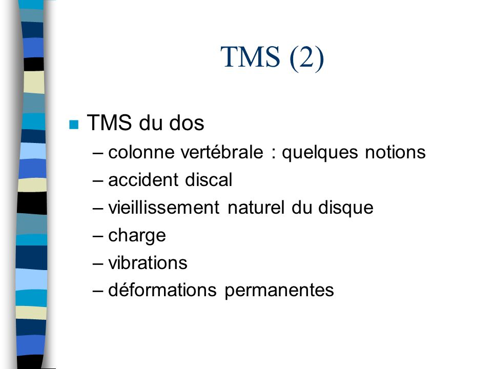 TMS (2) n TMS du dos –colonne vertébrale : quelques notions –accident discal –vieillissement naturel du disque –charge –vibrations –déformations perma