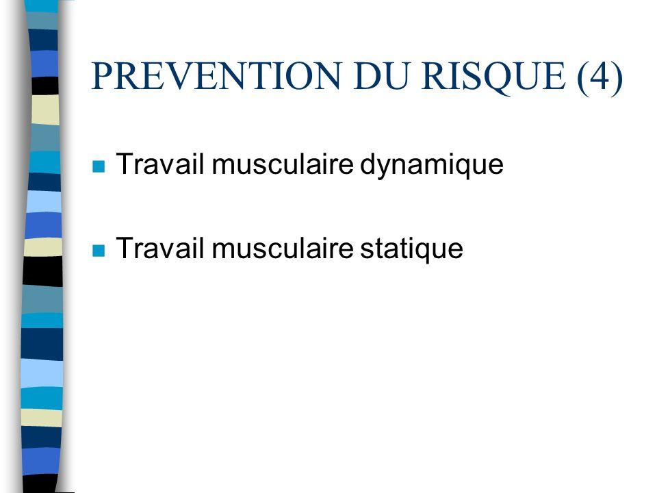 PREVENTION DU RISQUE (4) n Travail musculaire dynamique n Travail musculaire statique