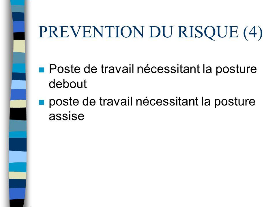 PREVENTION DU RISQUE (4) n Poste de travail nécessitant la posture debout n poste de travail nécessitant la posture assise