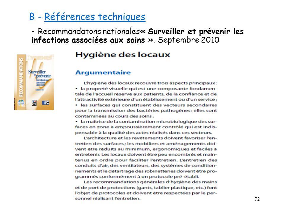 72 B - Références techniques - Recommandatons nationales« Surveiller et prévenir les infections associées aux soins ». Septembre 2010