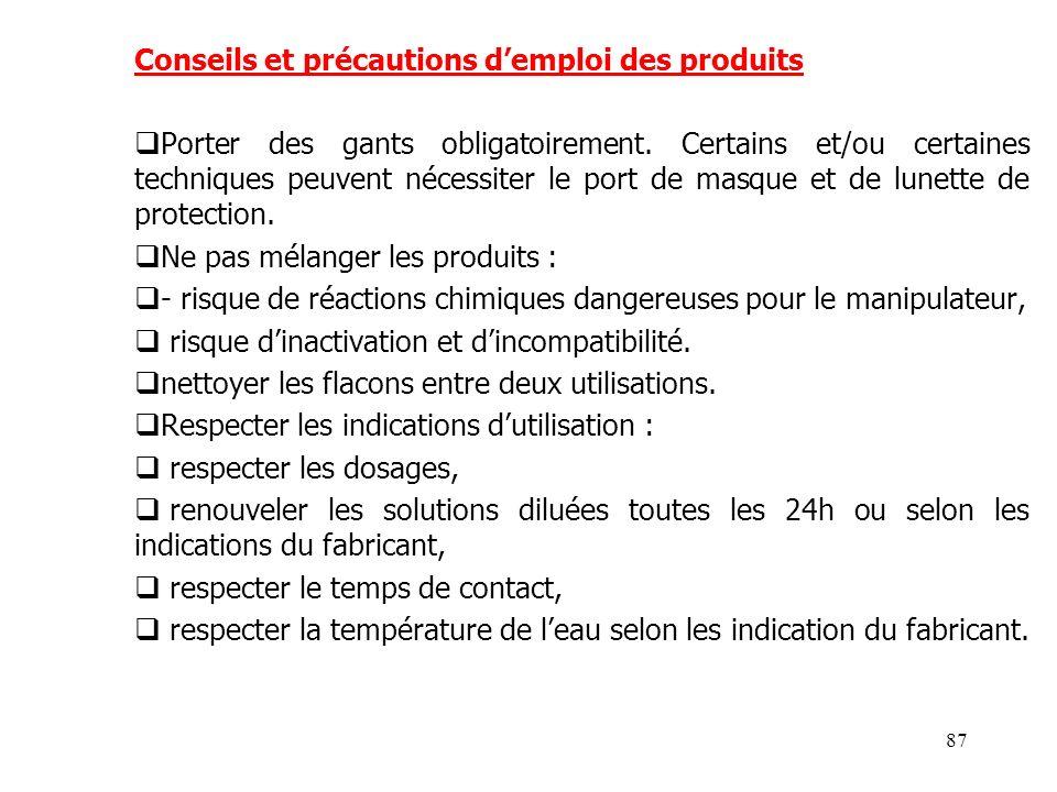 87 Conseils et précautions demploi des produits Porter des gants obligatoirement. Certains et/ou certaines techniques peuvent nécessiter le port de ma