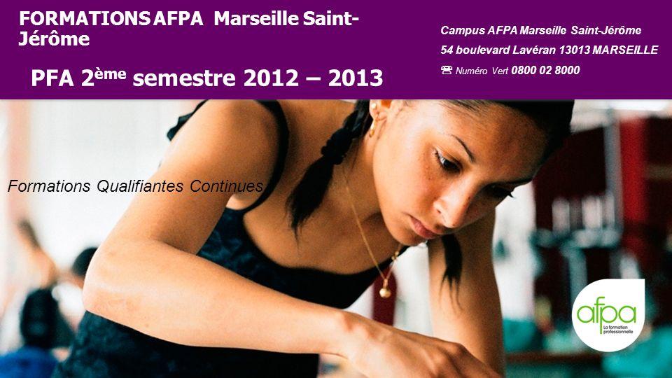 FORMATIONS AFPA Marseille Saint- Jérôme PFA 2 ème semestre 2012 – 2013 Campus AFPA Marseille Saint-Jérôme 54 boulevard Lavéran 13013 MARSEILLE Numéro