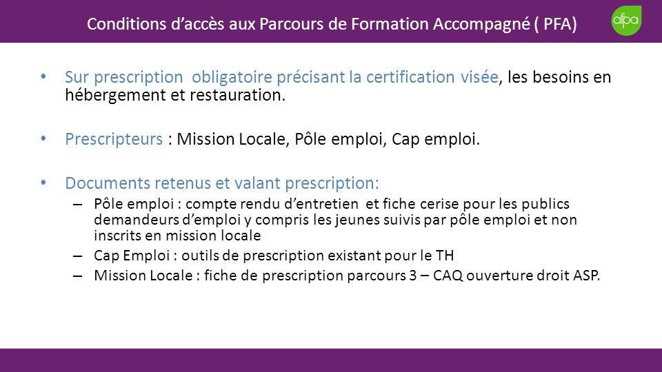Conditions daccès aux Parcours de Formation Accompagné ( PFA) Sur prescription obligatoire précisant la certification visée, les besoins en hébergemen