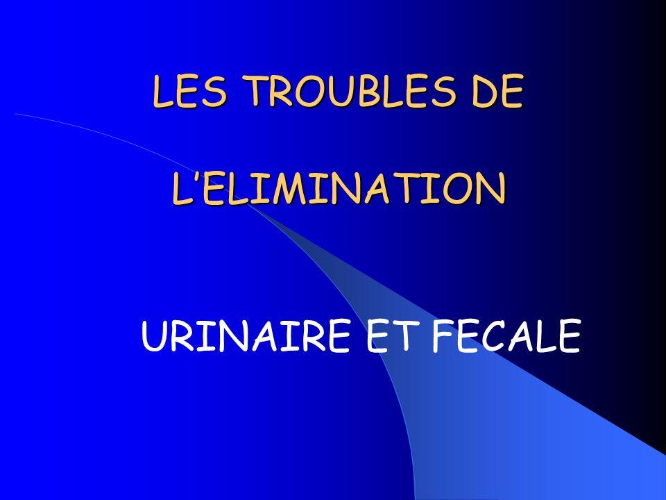 LES TROUBLES DE LELIMINATION URINAIRE ET FECALE