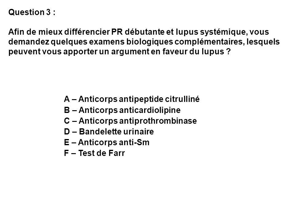 Question 3 : Afin de mieux différencier PR débutante et lupus systémique, vous demandez quelques examens biologiques complémentaires, lesquels peuvent