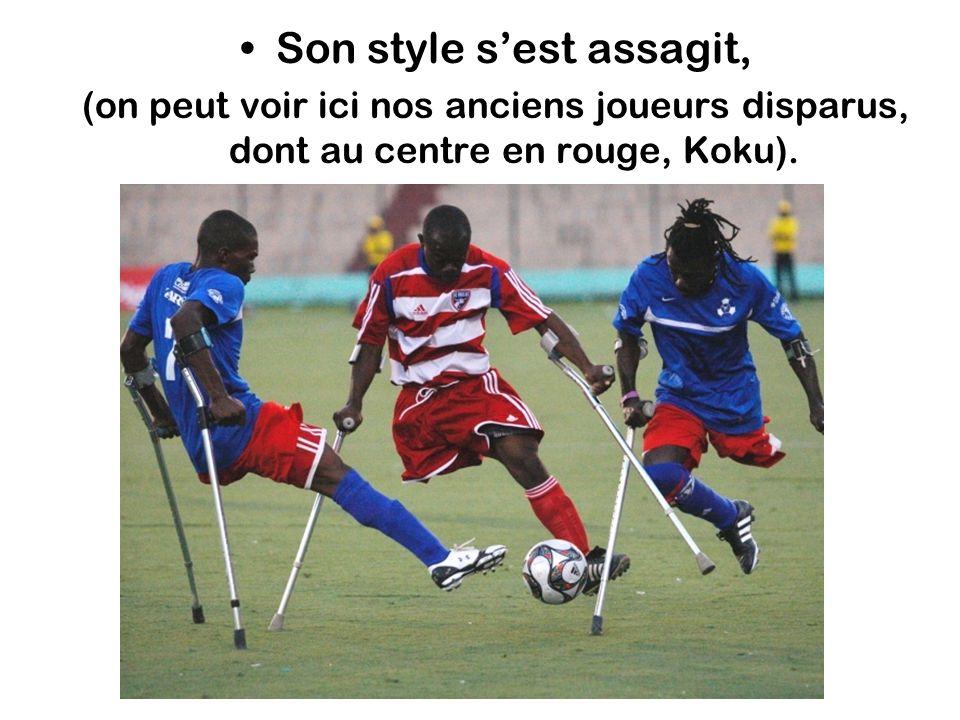 Son style sest assagit, (on peut voir ici nos anciens joueurs disparus, dont au centre en rouge, Koku).