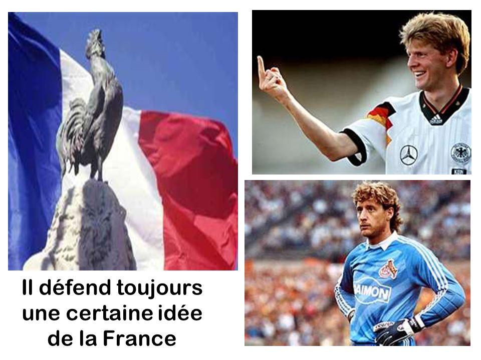 Il défend toujours une certaine idée de la France
