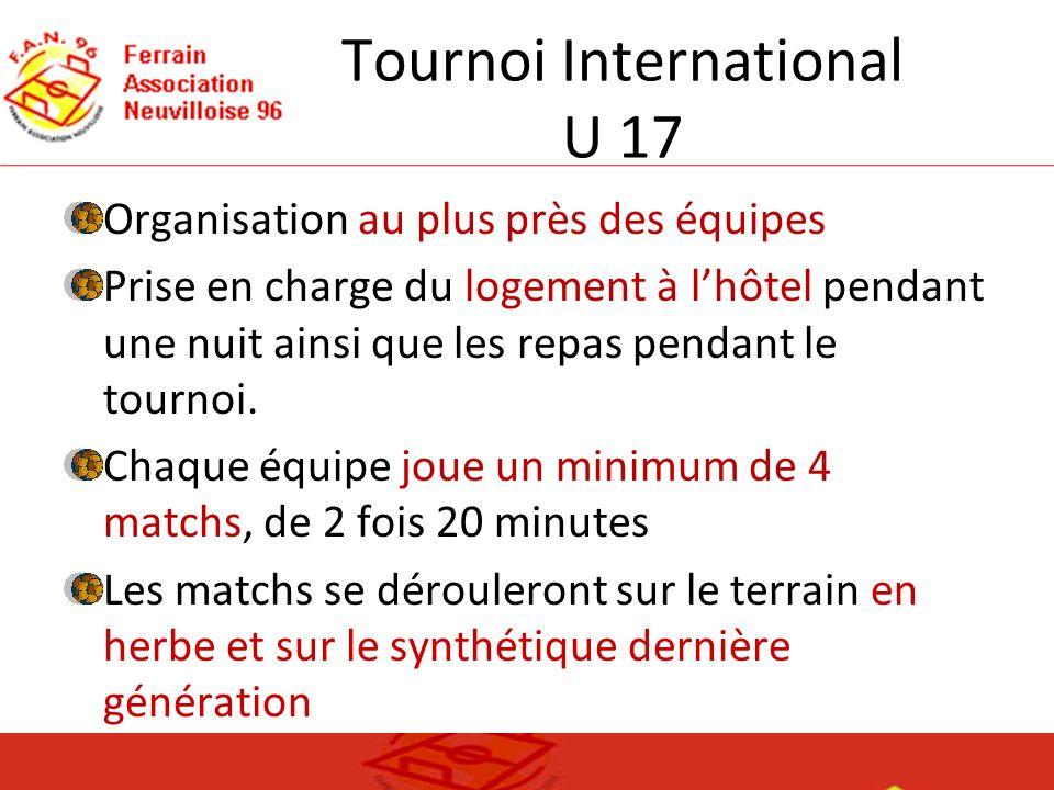 Tournoi International U 17 Organisation au plus près des équipes Prise en charge du logement à lhôtel pendant une nuit ainsi que les repas pendant le