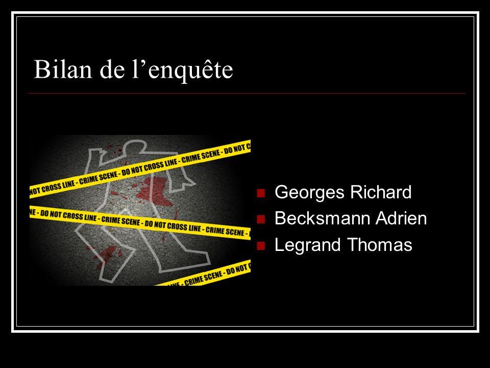 Bilan de lenquête Georges Richard Becksmann Adrien Legrand Thomas