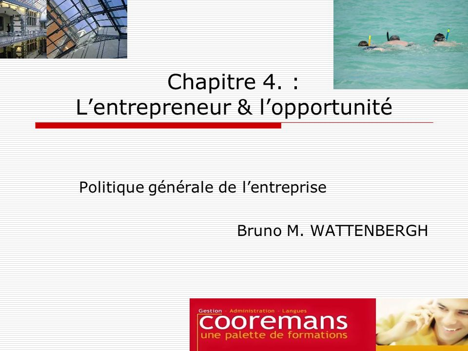 Chapitre 4. : Lentrepreneur & lopportunité Politique générale de lentreprise Bruno M. WATTENBERGH